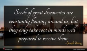 Joseph Henry quote : Seeds of great discoveries ...