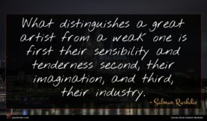 Salman Rushdie quote : What distinguishes a great ...