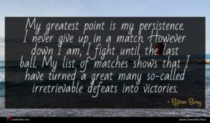 Björn Borg quote : My greatest point is ...