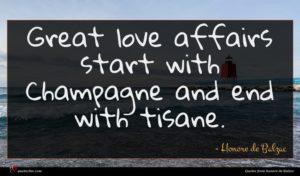 Honore de Balzac quote : Great love affairs start ...