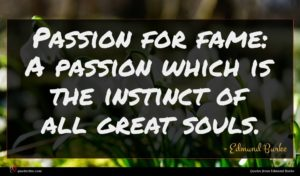 Edmund Burke quote : Passion for fame A ...