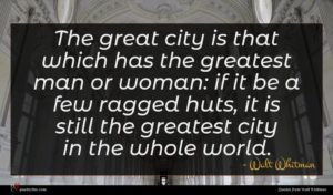 Walt Whitman quote : The great city is ...