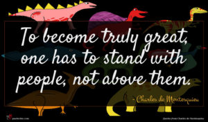 Charles de Montesquieu quote : To become truly great ...
