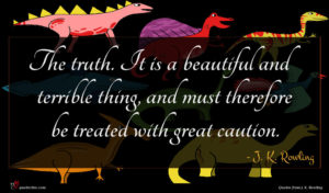 J. K. Rowling quote : The truth It is ...