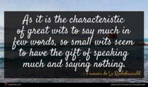 Francois de La Rochefoucauld quote : As it is the ...
