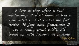 Rita Rudner quote : I love to shop ...
