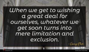 George Eliot quote : When we get to ...