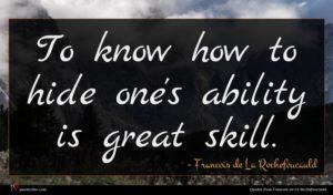 Francois de La Rochefoucauld quote : To know how to ...