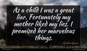 Gunter Grass quote : As a child I ...