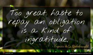 Francois de La Rochefoucauld quote : Too great haste to ...
