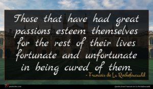 Francois de La Rochefoucauld quote : Those that have had ...