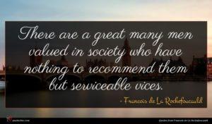 Francois de La Rochefoucauld quote : There are a great ...