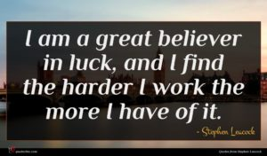 Stephen Leacock quote : I am a great ...