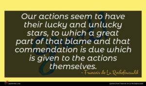 Francois de La Rochefoucauld quote : Our actions seem to ...