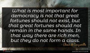 Alexis de Tocqueville quote : What is most important ...