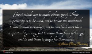 William Ellery Channing quote : Great minds are to ...