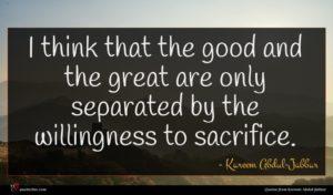 Kareem Abdul-Jabbar quote : I think that the ...