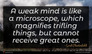 Lord Chesterfield quote : A weak mind is ...