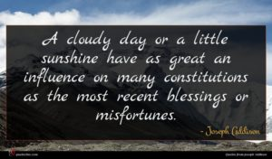 Joseph Addison quote : A cloudy day or ...