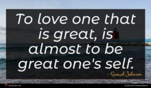 Samuel Johnson quote : To love one that ...