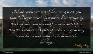Bobby Flay quote : I think cookies are ...
