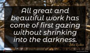 John Ruskin quote : All great and beautiful ...