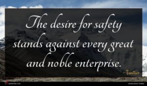 Tacitus quote : The desire for safety ...