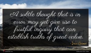 Isaac Asimov quote : A subtle thought that ...