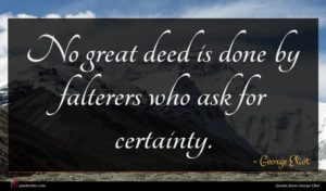 George Eliot quote : No great deed is ...