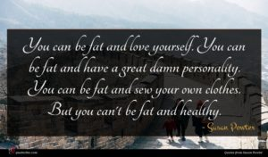 Susan Powter quote : You can be fat ...