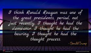 Donald Trump quote : I think Ronald Reagan ...
