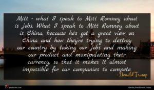 Donald Trump quote : Mitt - what I ...