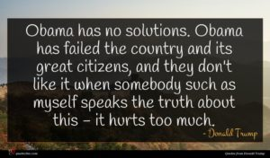 Donald Trump quote : Obama has no solutions ...