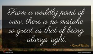 Samuel Butler quote : From a worldly point ...