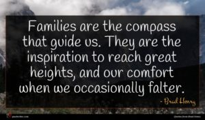 Brad Henry quote : Families are the compass ...
