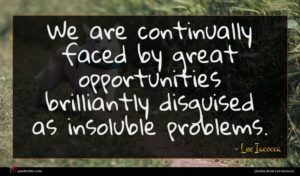 Lee Iacocca quote : We are continually faced ...