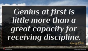 George Eliot quote : Genius at first is ...