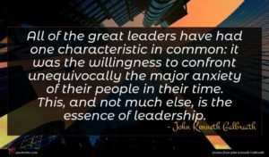 John Kenneth Galbraith quote : All of the great ...