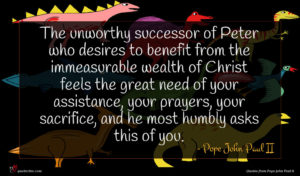 Pope John Paul II quote : The unworthy successor of ...