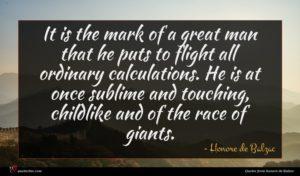 Honore de Balzac quote : It is the mark ...