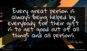 John Ruskin quote : Every great person is ...