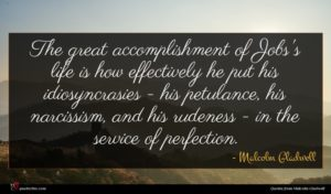 Malcolm Gladwell quote : The great accomplishment of ...