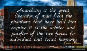 Emma Goldman quote : Anarchism is the great ...