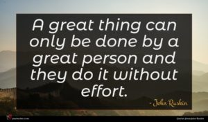 John Ruskin quote : A great thing can ...