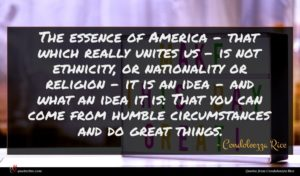 Condoleezza Rice quote : The essence of America ...