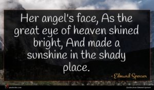 Edmund Spenser quote : Her angel's face As ...