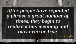 H. G. Wells quote : After people have repeated ...