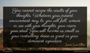 James Lane Allen quote : You cannot escape the ...