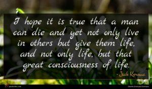 Jack Kerouac quote : I hope it is ...