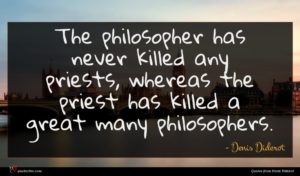 Denis Diderot quote : The philosopher has never ...